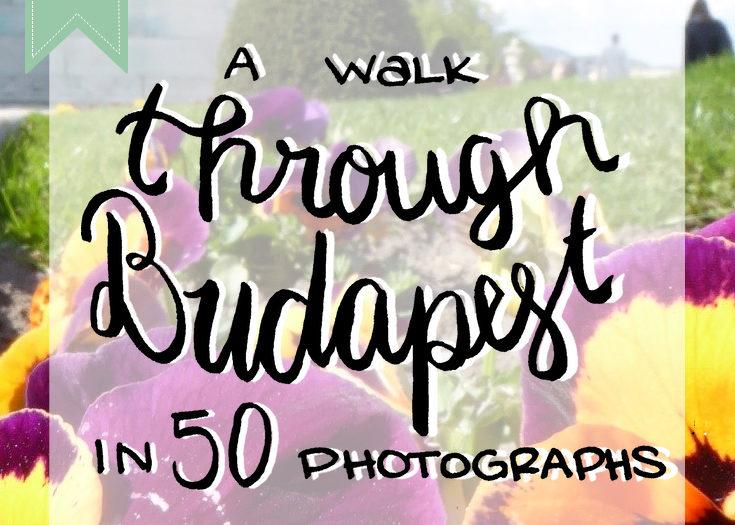 A Walk through Budapest in 50 Photographs